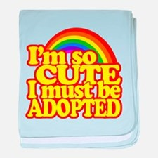 Im so CUTE I must be ADOPTED! baby blanket