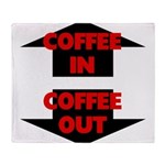 Coffee In Coffee Out Throw Blanket