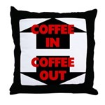 Coffee In Coffee Out Throw Pillow