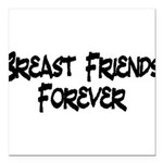 Breast Friends Forever Square Car Magnet 3