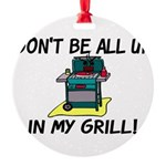 All Up In My Grill Round Ornament