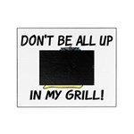 All Up In My Grill Picture Frame