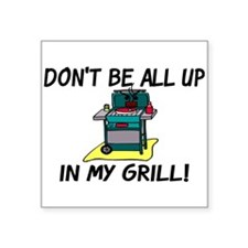 """All Up In My Grill Square Sticker 3"""" x 3"""""""