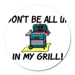 All Up In My Grill Round Car Magnet