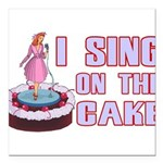 I Sing On The Cake Square Car Magnet 3