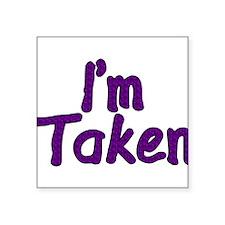 "I'm Taken Square Sticker 3"" x 3"""