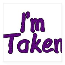 "I'm Taken Square Car Magnet 3"" x 3"""