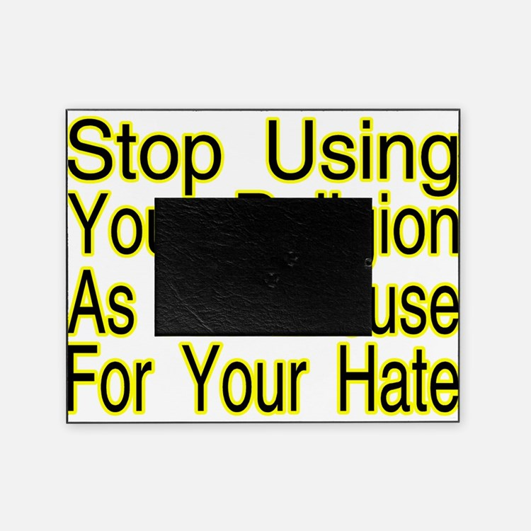 Stop Using Religion Picture Frame