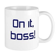 On it, Boss! Mug