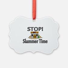 Stop Slammer Time Ornament