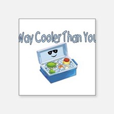 """Way Cooler Than You Square Sticker 3"""" x 3"""""""