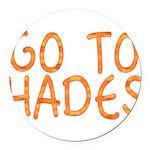 Go To Hades Round Car Magnet