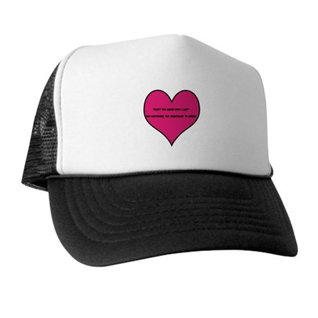 Dont you know who I am? Trucker Hat