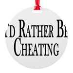 Rather Be Cheating Round Ornament