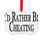 Rather Be Cheating Picture Ornament