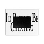 Rather Be Cheating Picture Frame