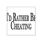 Rather Be Cheating Square Sticker 3