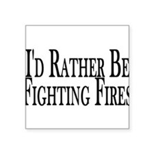 """Rather Fight Fires Square Sticker 3"""" x 3"""""""