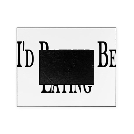 Rather Be Eating Picture Frame