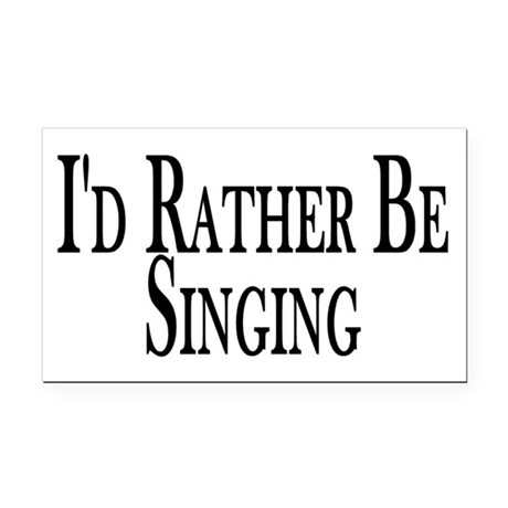 Rather Be Singing Rectangle Car Magnet