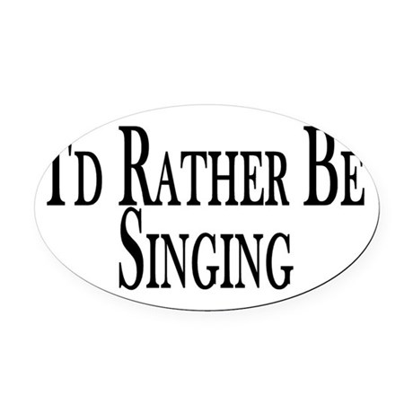 Rather Be Singing Oval Car Magnet