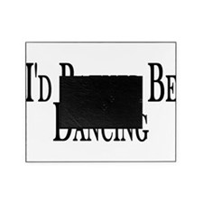Rather Be Dancing Picture Frame