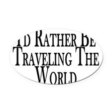 Rather Travel The World Oval Car Magnet