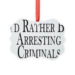 Rather Arrest Criminals Picture Ornament