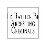 Rather Arrest Criminals Square Sticker 3