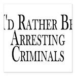 Rather Arrest Criminals Square Car Magnet 3