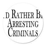 Rather Arrest Criminals Round Car Magnet