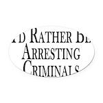 Rather Arrest Criminals Oval Car Magnet