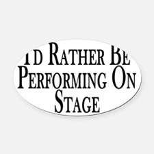 Rather Perform On Stage Oval Car Magnet