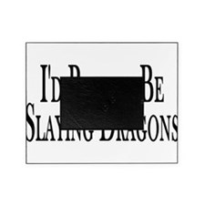 Rather Slay Dragons Picture Frame