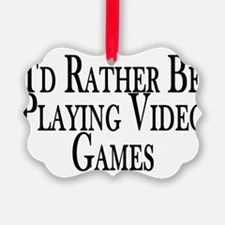 Rather Play Video Games Ornament