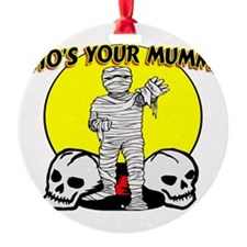 Your Mummy Ornament
