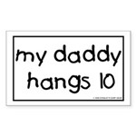 My Daddy Hangs 10 Rectangle Sticker