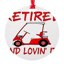 Retired And Lovin' It Ornament