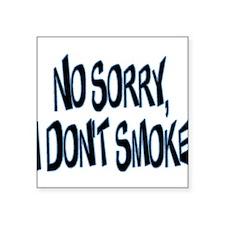 "I Don't Smoke Square Sticker 3"" x 3"""
