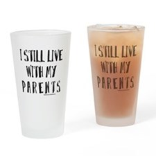 I STILL LIVE WITH MY PARENTS Drinking Glass