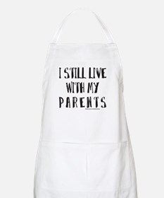 I STILL LIVE WITH MY PARENTS Apron