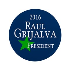Large Raul Grijalva for President in 2016 Button