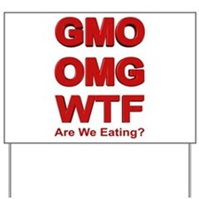 GMO OMG WTF Are We Eating? Yard Sign