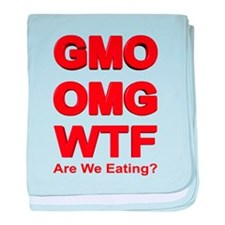 GMO OMG WTF Are We Eating? baby blanket