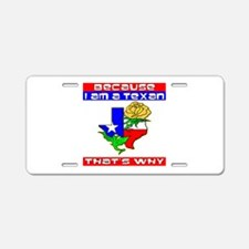 Because I'm A Texan Aluminum License Plate