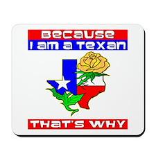 Because I'm A Texan Mousepad
