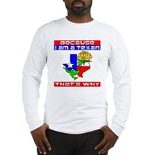 Because I'm A Texan Long Sleeve T-Shirt