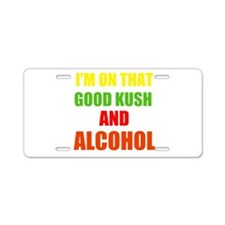 GOOD KUSH AND ALCOHOL Aluminum License Plate
