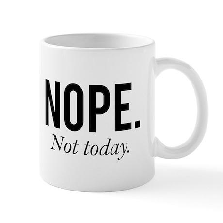 Nope. Not today. Mug