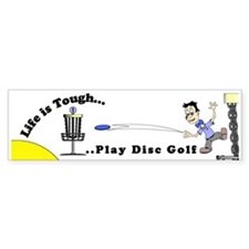 Life is Tough...Play Disc Golf Bumper Bumper Sticker